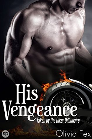 His Vengeance: Taken by the Biker Billionaire (Biker Billionaire Boss Book 3)