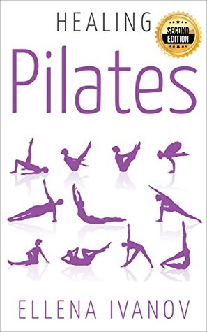 Healing Pilates: Pilates - Successful Guide to Pilates Anatomy, Pilates Exercises, and Total Body Fitness - 2nd Edition