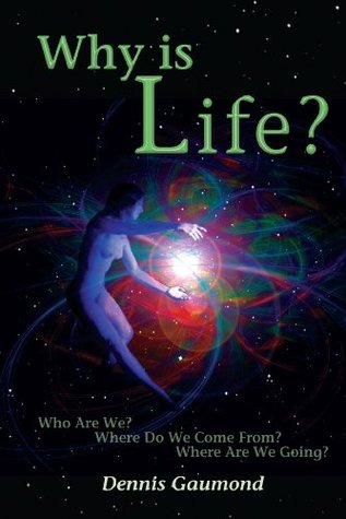 Why Is Life? - Who Are We? Where Do We Come From? Where Are We Going?
