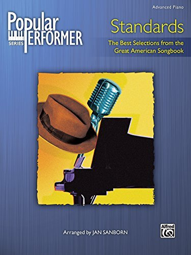 Popular Performer, Standards - The Best Selections from the Great American Songbook: Advanced Piano Collection (Popular Performer Series)