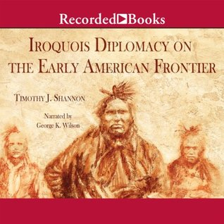 Iroquois Diplomacy on the Early American Frontier: The Penguin Library of American Indian History