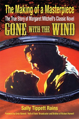 "The Making of a Masterpiece: The True Story of Margaret Mitchell's Classic Novel ""Gone With The Wind"""