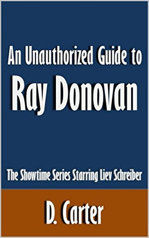 An Unauthorized Guide to Ray Donovan: The Showtime Series Starring Liev Schreiber [Article]