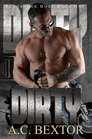Dirty (The Vengeance Duet, #1) by A.C. Bextor