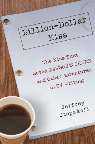 Billion-Dollar Kiss by Jeffrey Stepakoff