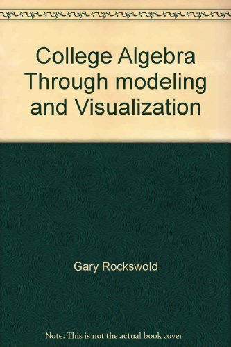 College Algebra Through modeling and Visualization