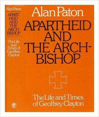 Apartheid And The Archbishop: The Life And Times Of Geoffrey Clayton, Archbishop Of Cape Town