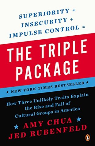Ebook The Triple Package: How Three Unlikely Traits Explain the Rise and Fall of Cultural Groups in America by Amy Chua read!