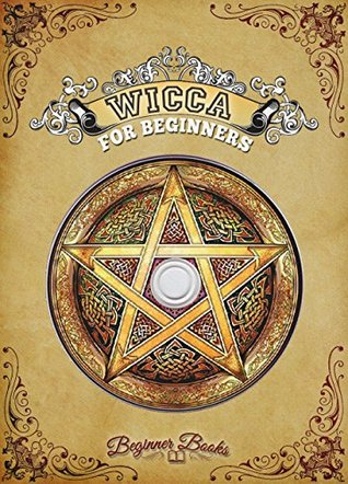 Wicca Wicca For Beginners A Guide For Those Who Want To Practice