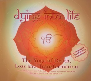 Dying Into Life: The Yoga of Death, Loss and Transformation (book & CD)
