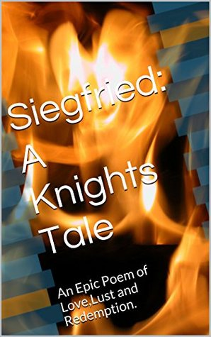 Siegfried: A Knights Tale: An Epic Occult Poem of Love,Lust and Redemption.