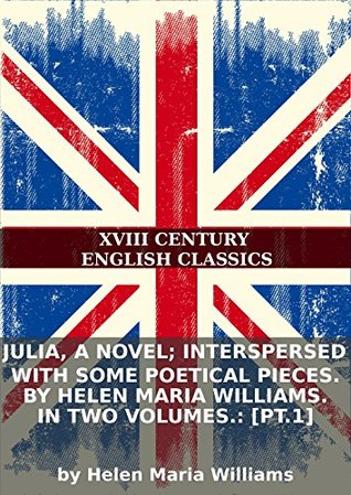 Julia, a novel; interspersed with some poetical pieces. By Helen Maria Williams. In two volumes.: [pt.1]