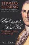 Washington's Secret War: The Hidden History of Valley Forge