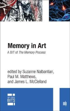 Memory in Art: A BIT of The Memory Process (MIT Press BITS)