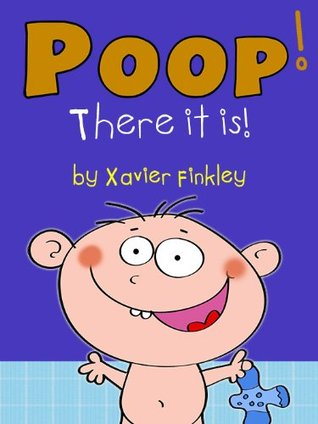 Poop! There it is! (A Silly Potty Training Book for Children Ages Baby-3)