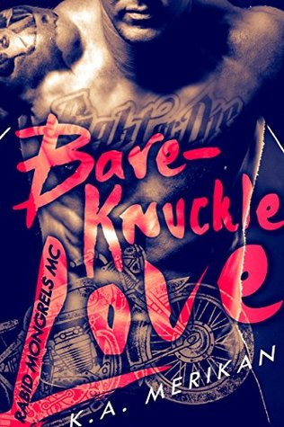 Bare-Knuckle Love (Rabid Mongrels MC #1) by K.A. Merikan