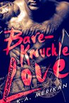 Bare-Knuckle Love by K.A. Merikan