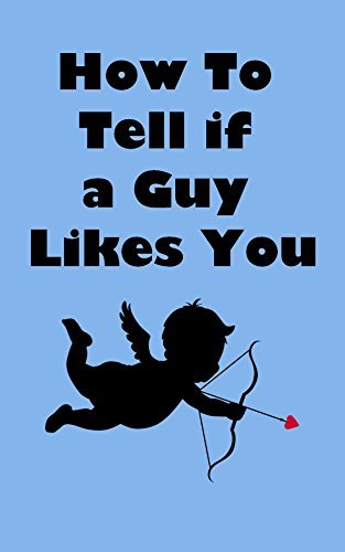 How To Tell If a Guy Likes You: a self-help relationship guide