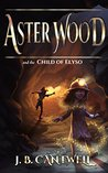 Aster Wood and the Child of Elyso (Aster Wood #4)