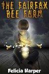 The Fairfax Bee Farm by Felicia Harper