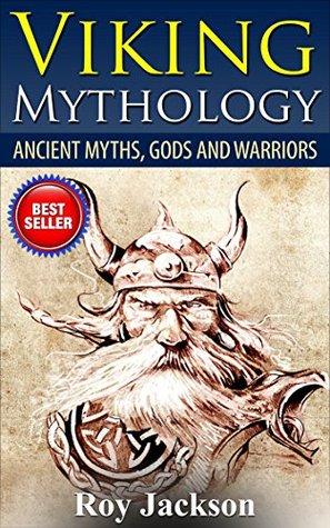 Viking: Viking Mythology: Ancient Myths, Gods and Warriors (Norse Mythology, Greek Mythology, Ancient Civilizations, Greek Gods, Ancient Rome, Viking Myths)