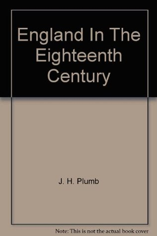 England in the Eighteenth Century (The Pelican History of England, #7)