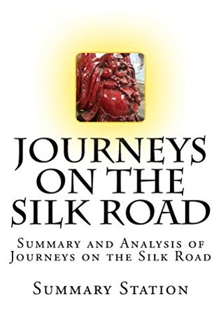 Journeys on the Silk Road | Summary: Summary and Analysis of Journeys on The Silk Road: A Desert Explorer, Buddha's Secret Library, and the Unearthing of the World's Oldest Printed Book