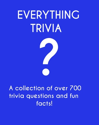 everything-trivia-a-collection-of-over-700-trivia-questions-fun-facts-and-riddles