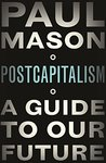 Postcapitalism by Paul  Mason