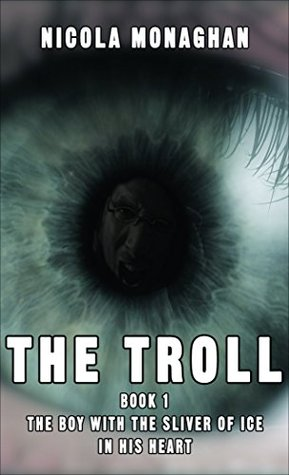 The Troll: Book 1: The boy with the sliver of ice in his heart