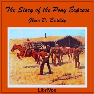 The Story of the Pony Express (Librivox Audiobook)