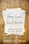 Hey, God? Yes, Charles.: Conversations on Life, Loss and Love