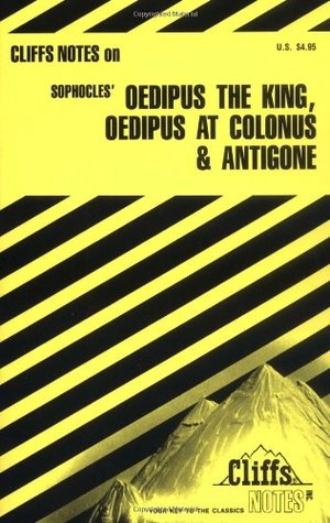 Oedipus the King, Oedipus at Colonus, and Antigone (Cliffs Notes)