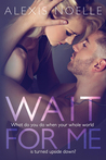 Wait for Me by Alexis Noelle