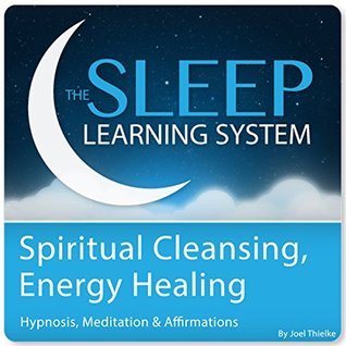 Spiritual Cleansing, Energy Healing with Hypnosis, Meditation, and Affirmations (The Sleep Learning System)