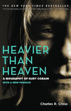 Heavier Than Heaven by Charles R. Cross