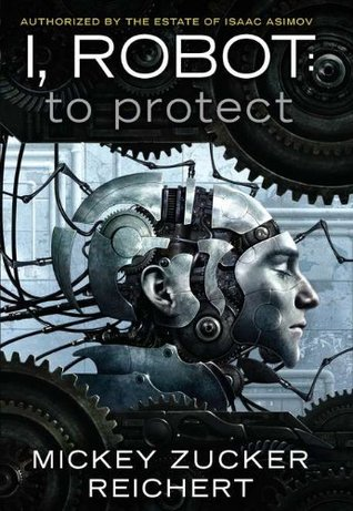 To Protect (I, Robot [Reichert], #1)