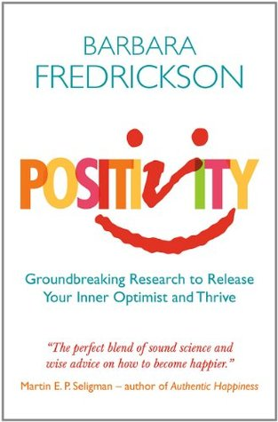 Positivity groundbreaking research reveals how to embrace the positivity groundbreaking research reveals how to embrace the hidden strength of positive emotions overcome negativity and thrive by barbara l fandeluxe Image collections