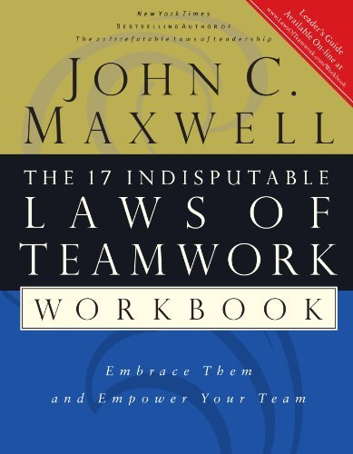 The 17 Indisputable Laws of Teamwork Workbook: Embrace Them and Empower Your Team