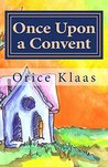 Once Upon a Convent by Orice Klaas