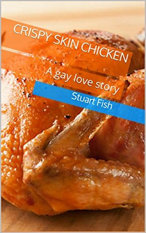 Crispy Skin Chicken: A gay love story