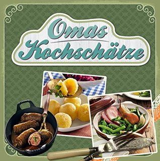 Omas Kochschätze: Deftiger Gulasch, heißgeliebte Linsensuppe, der weltbeste Kartoffelsalat & vieles mehr