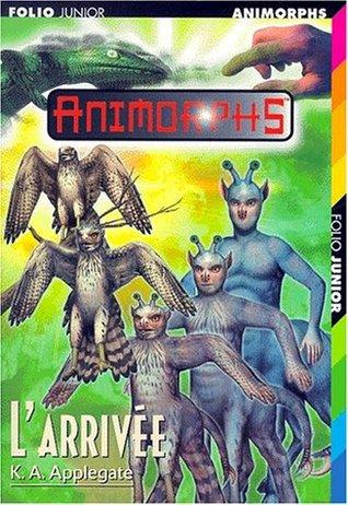 L'arrivée (Animorphs, #38) por K.A. Applegate, Katherine Applegate