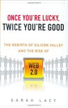 Once You're Lucky, Twice You're Good: The Rebirth of Silicon Valley and the Rise of Web 2.0