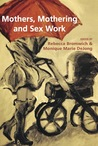 Mothers, Mothering and Sex Work by Rebecca Bromwich