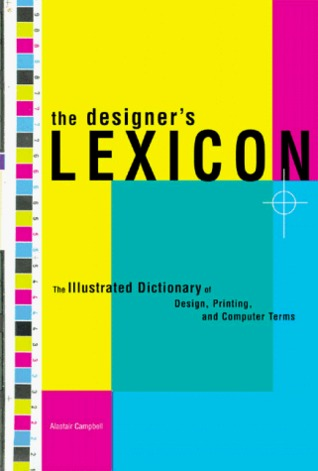 The Designer's Lexicon: The Illustrated Dictionary of Design, Printing, and Computer Terms