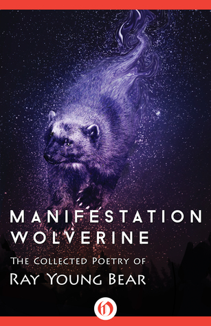 Manifestation Wolverine: The Collected Poetry of Ray Young Bear