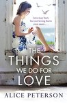 The Things We Do for Love by Alice Peterson