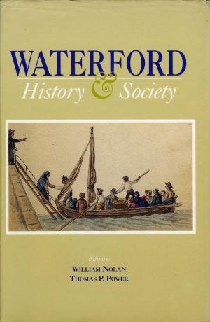 Waterford History & Society: Interdisciplinary Essays on the History of an Irish County