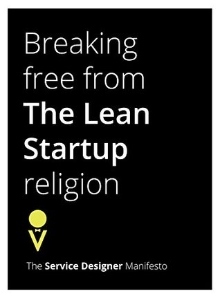 Breaking Free from The Lean Startup religion: The Service Designer Manifesto